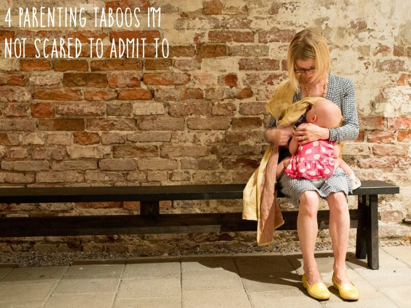 4 Parenting Taboos I'm Not Scared to Admit To