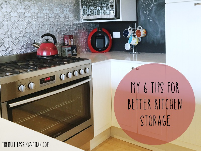 My 6 tips for better kitchen storage
