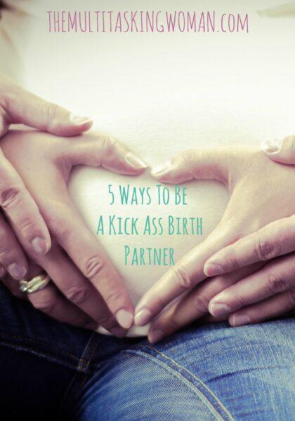 5 Ways To Be A Kick Ass Birth Partner