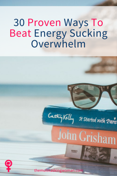 30 proven ways to beat energy sucking overwhelm
