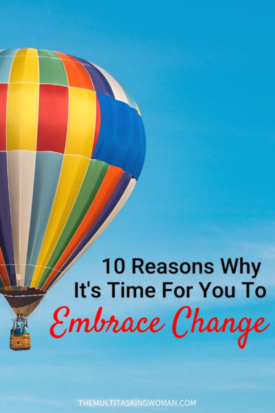 10 Reasons Why It's Time For You To Embrace Change