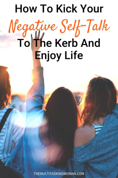 How to kick negative self talk to the kerb and enjoy life pin