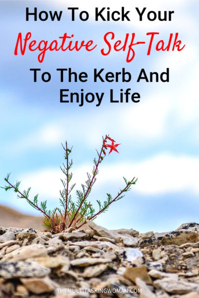 How to kick negative self talk to the kerb and enjoy life