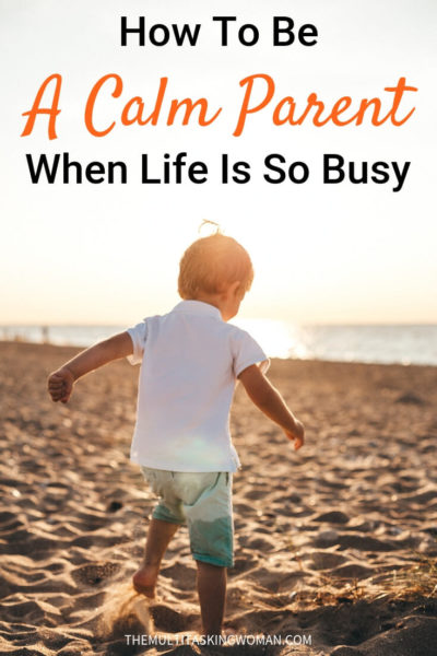 How to be a calm parent when life is so busy pin