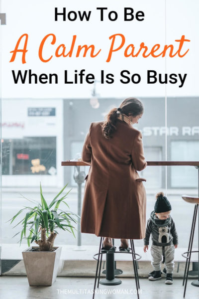 How to be a calm parent when life is so busy