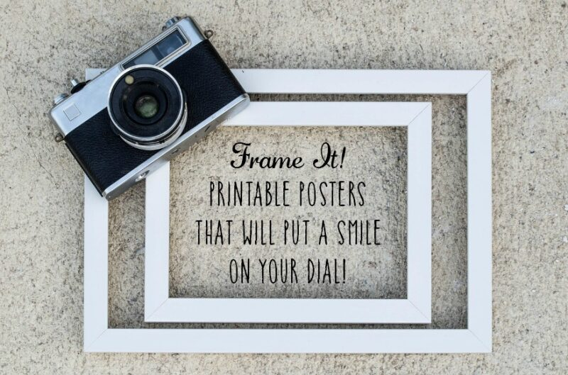 Frame It: Printable Posters That Will Put a Smile On Your Dial!