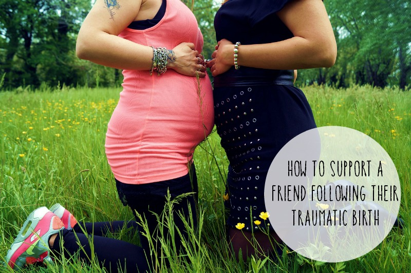 How to support a friend following their traumatic birth