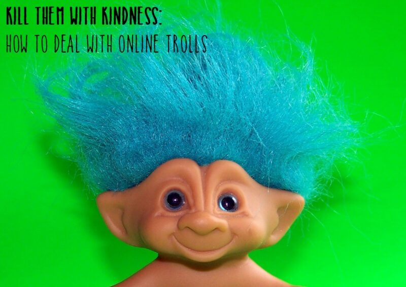 Kill them with kindness How to deal with online trolls