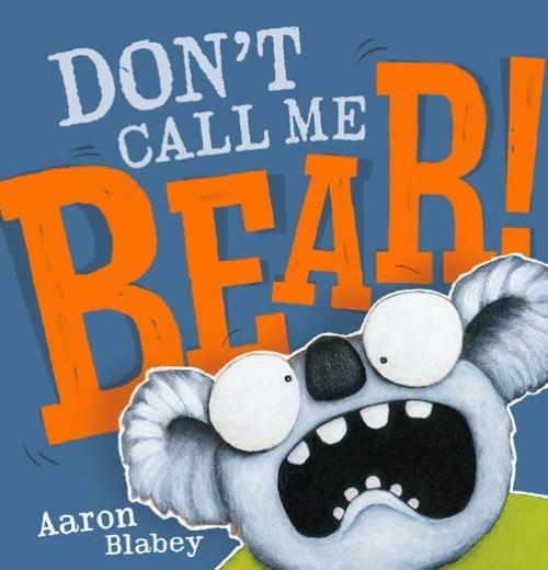 Don't Call Me Bear Aaron Blabey