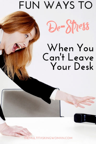 Fun ways to de-stress when you can't leave your desk