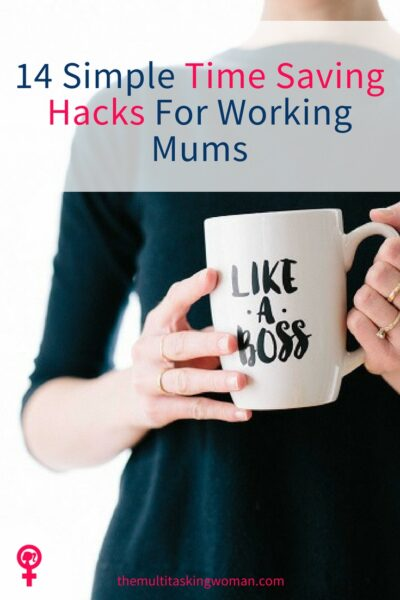 14 Simple Time Saving Hacks For Working Mums