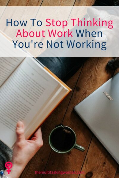 How to stop thinking about work