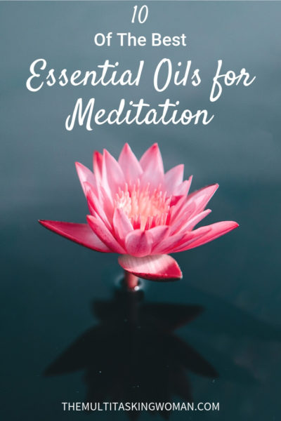 10 of the Best Essential Oils For Meditation