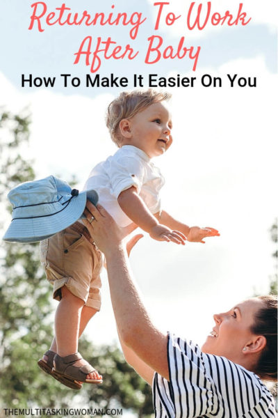Returning to work after a baby. How to make it easier on you.