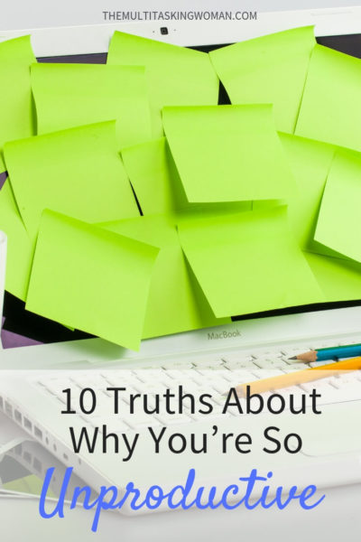 10 Truths about why you're so unproductive