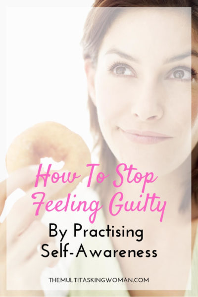 How To Stop Feeling Guilty By Being Self-Aware