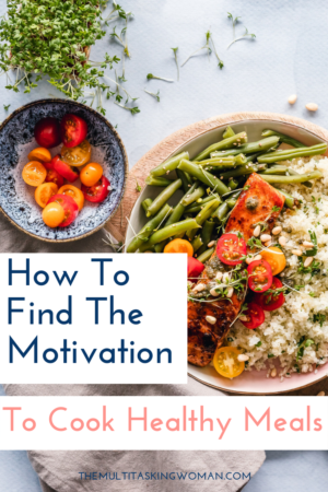 How to find the motivation to cook healthy meals