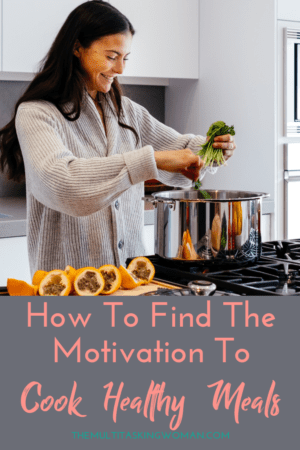 How to motivate yourself to cook healthly meals