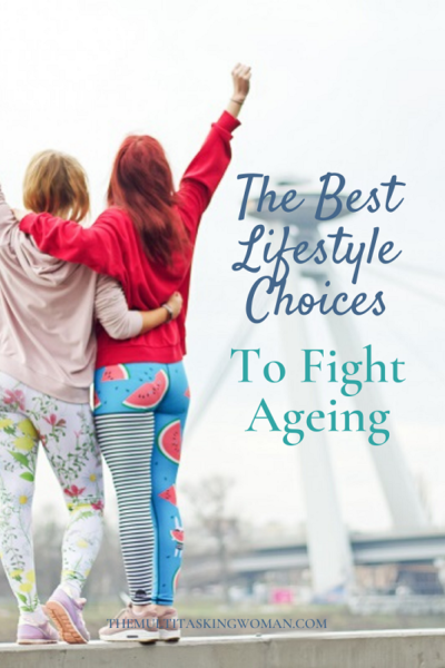 The Best Lifestyle Choices To Fight Ageing